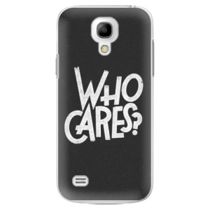 Plastové pouzdro iSaprio Who Cares na mobil Samsung Galaxy S4 Mini