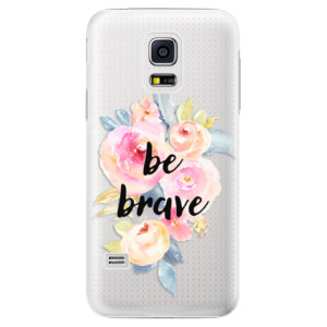 Plastové pouzdro iSaprio Be Brave na mobil Samsung Galaxy S5 Mini
