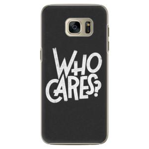 Plastové pouzdro iSaprio Who Cares na mobil Samsung Galaxy S7 Edge