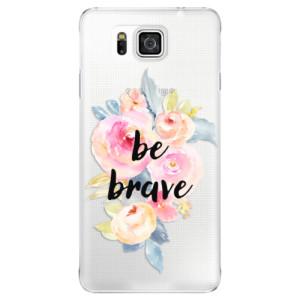Plastové pouzdro iSaprio Be Brave na mobil Samsung Galaxy Alpha