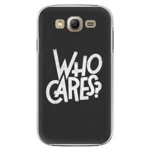 Plastové pouzdro iSaprio Who Cares na mobil Samsung Galaxy Grand Neo Plus