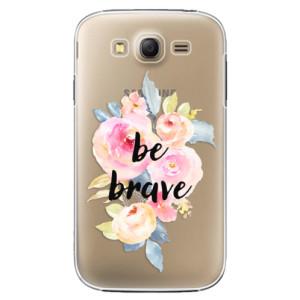 Plastové pouzdro iSaprio Be Brave na mobil Samsung Galaxy Grand Neo Plus