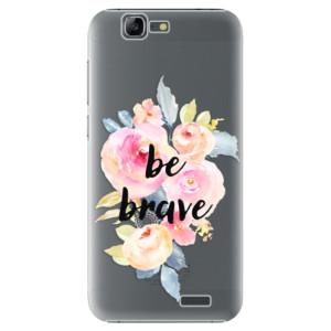 Plastové pouzdro iSaprio Be Brave na mobil Huawei G7