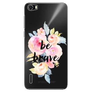 Plastové pouzdro iSaprio Be Brave na mobil Huawei Honor 6