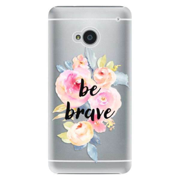 Plastové pouzdro iSaprio Be Brave na mobil HTC One M7 (Plastový obal, kryt, pouzdro iSaprio Be Brave na mobilní telefon HTC One M7)