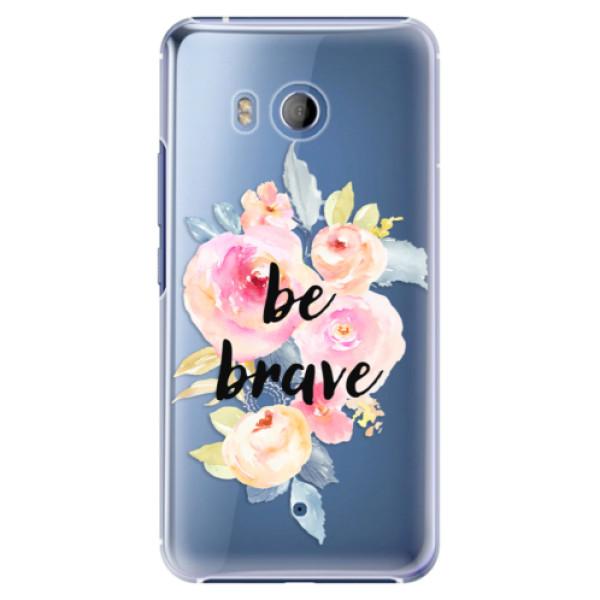 Plastové pouzdro iSaprio Be Brave na mobil HTC U11 (Plastový obal, kryt, pouzdro iSaprio Be Brave na mobilní telefon HTC U11)