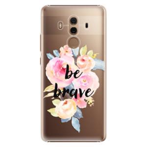 Plastové pouzdro iSaprio Be Brave na mobil Huawei Mate 10 Pro