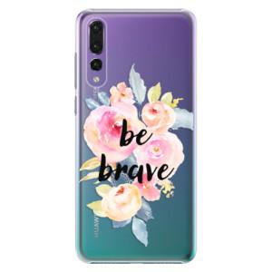 Plastové pouzdro iSaprio Be Brave na mobil Huawei P20 Pro