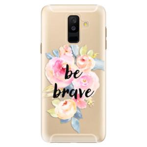 Plastové pouzdro iSaprio Be Brave na mobil Samsung Galaxy A6 Plus