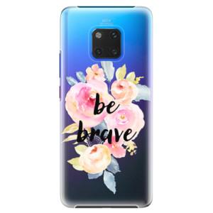 Plastové pouzdro iSaprio Be Brave na mobil Huawei Mate 20 Pro