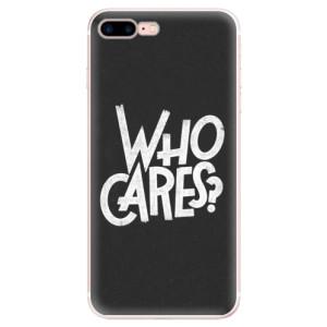 Silikonové pouzdro iSaprio (mléčně zakalené) Who Cares na mobil Apple iPhone 7 Plus