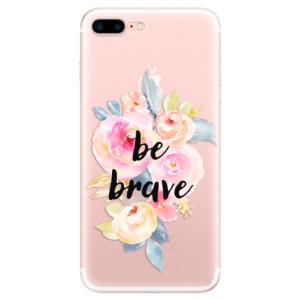 Silikonové pouzdro iSaprio (mléčně zakalené) Be Brave na mobil Apple iPhone 7 Plus