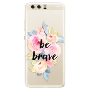 Silikonové pouzdro iSaprio (mléčně zakalené) Be Brave na mobil Huawei P10