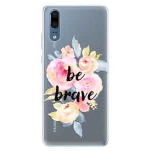 Silikonové pouzdro iSaprio (mléčně zakalené) Be Brave na mobil Huawei P20