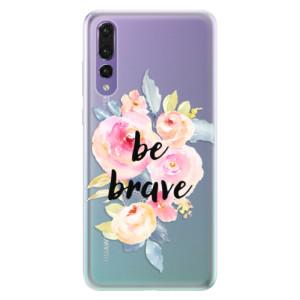 Silikonové pouzdro iSaprio (mléčně zakalené) Be Brave na mobil Huawei P20 Pro