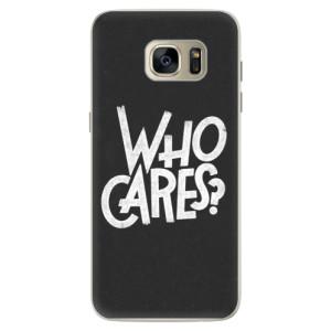Silikonové pouzdro iSaprio (mléčně zakalené) Who Cares na mobil Samsung Galaxy S7