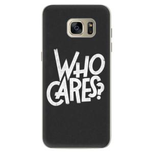 Silikonové pouzdro iSaprio (mléčně zakalené) Who Cares na mobil Samsung Galaxy S7 Edge