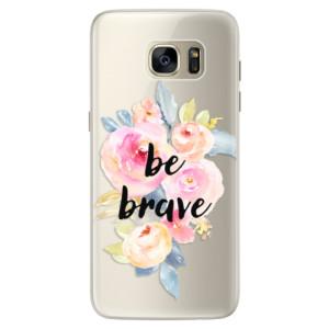 Silikonové pouzdro iSaprio (mléčně zakalené) Be Brave na mobil Samsung Galaxy S7 Edge