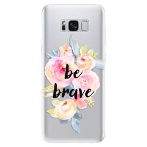 Silikonové pouzdro iSaprio (mléčně zakalené) Be Brave na mobil Samsung Galaxy S8