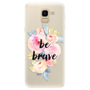 Silikonové pouzdro iSaprio (mléčně zakalené) Be Brave na mobil Samsung Galaxy J6