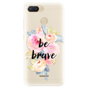 Silikonové pouzdro iSaprio (mléčně zakalené) Be Brave na mobil Xiaomi Redmi 6