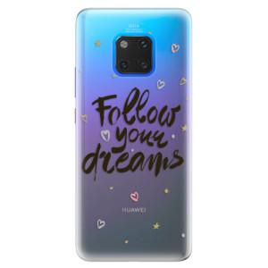 Silikonové pouzdro iSaprio (mléčně zakalené) Follow Your Dreams černý na mobil Huawei Mate 20 Pro