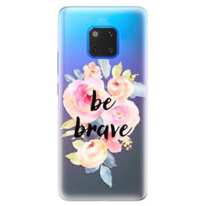 Silikonové pouzdro iSaprio (mléčně zakalené) Be Brave na mobil Huawei Mate 20 Pro