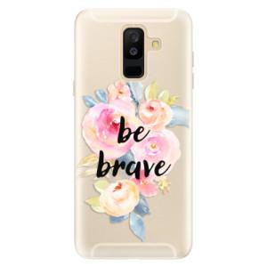 Silikonové pouzdro iSaprio (mléčně zakalené) Be Brave na mobil Samsung Galaxy A6 Plus