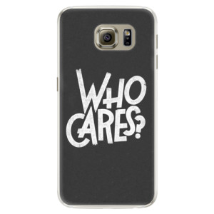 Silikonové pouzdro iSaprio (mléčně zakalené) Who Cares na mobil Samsung Galaxy S6 Edge