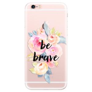 Silikonové pouzdro iSaprio (mléčně zakalené) Be Brave na mobil Apple iPhone 6 Plus/6S Plus