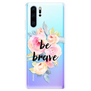 Silikonové odolné pouzdro iSaprio Be Brave na mobil Huawei P30 Pro