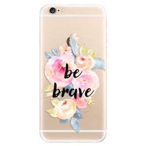 Silikonové odolné pouzdro iSaprio Be Brave na mobil Apple iPhone 6 / Apple iPhone 6S