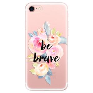 Silikonové odolné pouzdro iSaprio Be Brave na mobil Apple iPhone 7