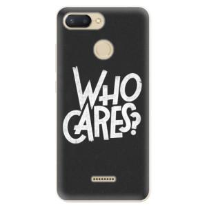 Silikonové odolné pouzdro iSaprio Who Cares na mobil Xiaomi Redmi 6