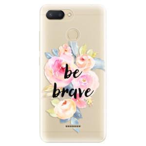 Silikonové odolné pouzdro iSaprio Be Brave na mobil Xiaomi Redmi 6