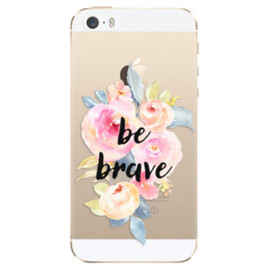 Silikonové odolné pouzdro iSaprio Be Brave na mobil Apple iPhone 5 / 5S / SE