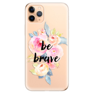 Silikonové odolné pouzdro iSaprio - Be Brave na mobil Apple iPhone 11 Pro Max
