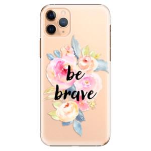 Plastové pouzdro iSaprio - Be Brave na mobil Apple iPhone 11 Pro Max