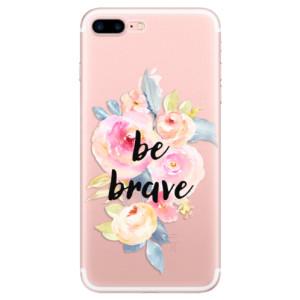 Silikonové odolné pouzdro iSaprio - Be Brave na mobil Apple iPhone 7 Plus
