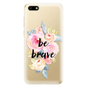 Silikonové odolné pouzdro iSaprio - Be Brave na mobil Huawei Y5 2018