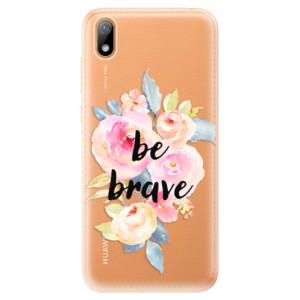Silikonové odolné pouzdro iSaprio - Be Brave na mobil Huawei Y5 2019