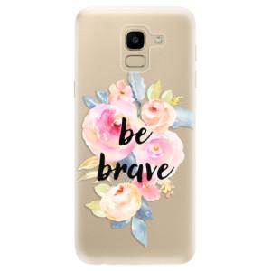 Silikonové odolné pouzdro iSaprio - Be Brave na mobil Samsung Galaxy J6