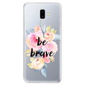 Silikonové odolné pouzdro iSaprio - Be Brave na mobil Samsung Galaxy J6 Plus