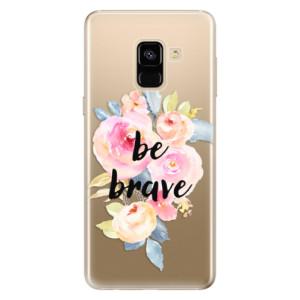 Silikonové odolné pouzdro iSaprio - Be Brave na mobil Samsung Galaxy A8 2018
