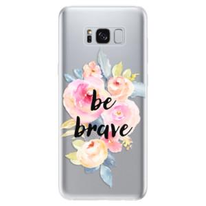 Silikonové odolné pouzdro iSaprio - Be Brave na mobil Samsung Galaxy S8