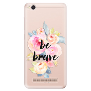 Silikonové odolné pouzdro iSaprio - Be Brave na mobil Xiaomi Redmi 4A