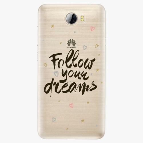 Silikonové pouzdro iSaprio - Follow Your Dreams black na mobil Huawei Y5 II / Y6 II Compact