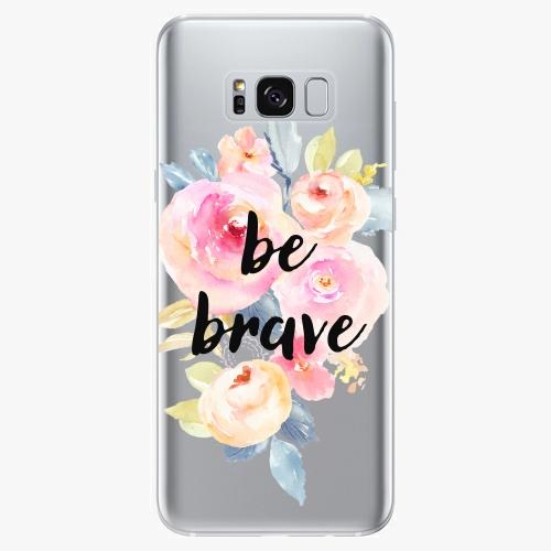 Silikonové pouzdro iSaprio - Be Brave na mobil Samsung Galaxy S8