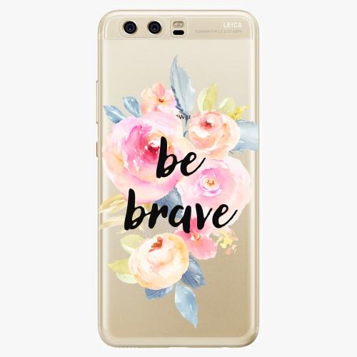 Silikonové pouzdro iSaprio - Be Brave na mobil Huawei P10